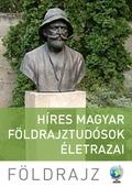 Híres magyar földrajztudósok életrazai